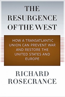 The Resurgence of the West: How a Transatlantic Union Can Prevent War and Restore the United States and Europe